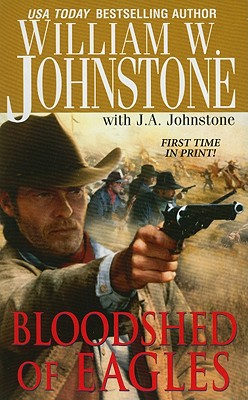 Bloodshed of Eagles By Johnstone, William W./ Johnstone, J. A.
